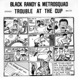 Black Randy and Metrosquad - Trouble at the Cup repro 7